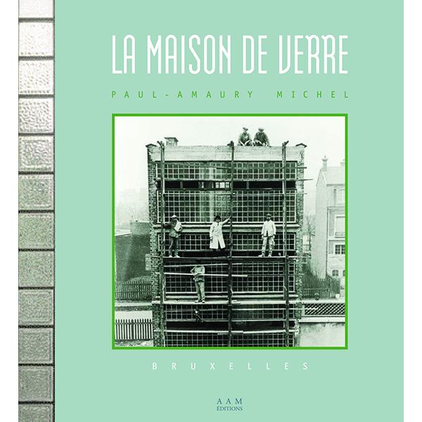 la maison de verre de paul amaury michel bruxelles aam editions. Black Bedroom Furniture Sets. Home Design Ideas